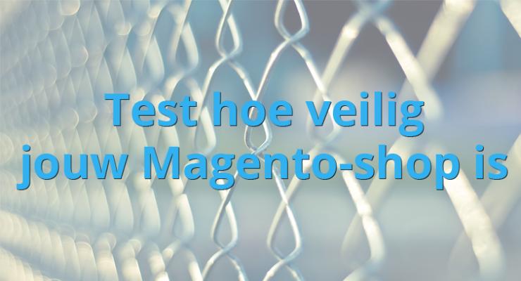 Test hoe veilig jouw Magento-shop is