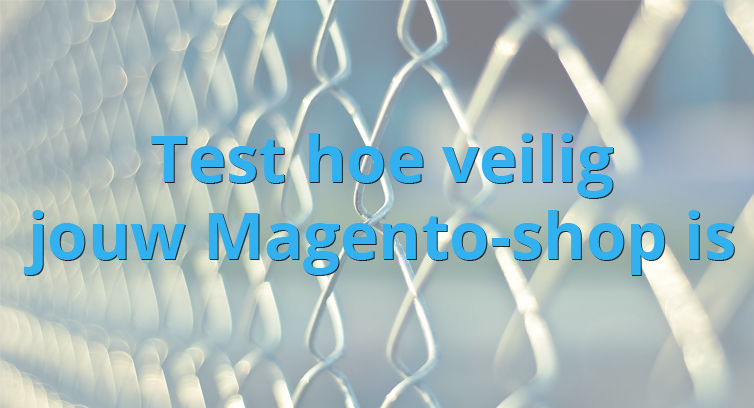 Is jouw Magento-shop kwetsbaar? Doe de test