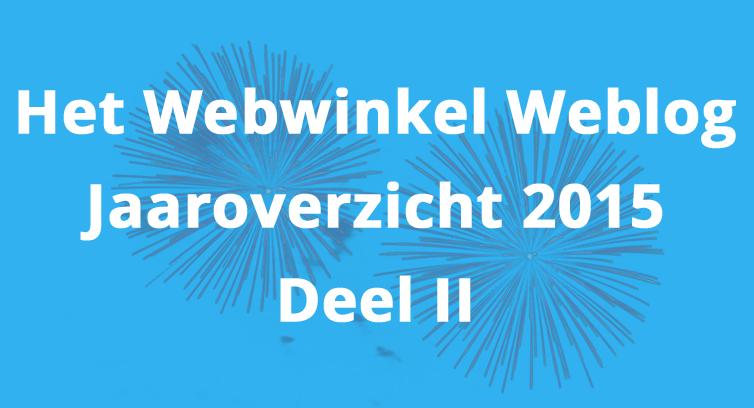Het Webwinkel Weblog-jaaroverzicht 2015 – Deel II