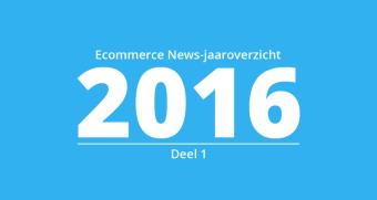 Ecommerce News-jaaroverzicht 2016 - Deel 1