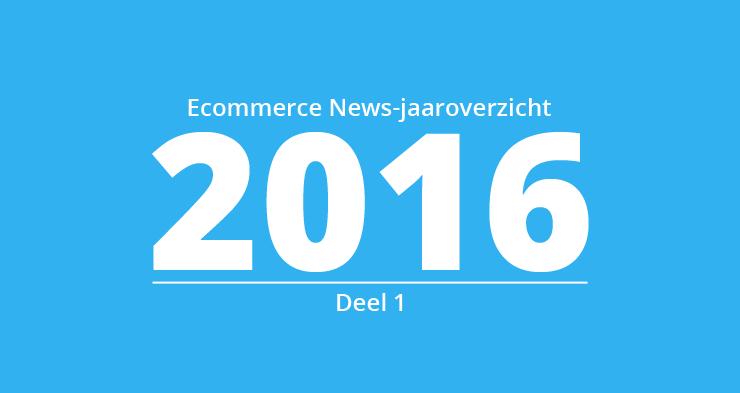 Het Ecommerce News-jaaroverzicht 2016 – Deel I