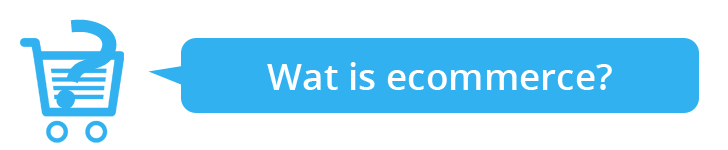 Wat is ecommerce?