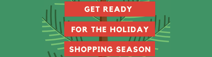 Get ready for the Holiday Shopping Season